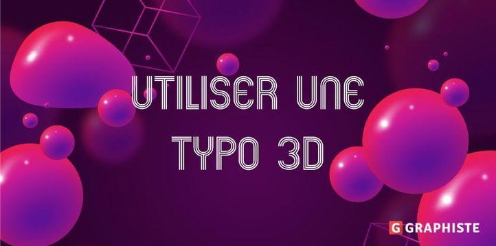 6 conseils pour utiliser une typographie 3D
